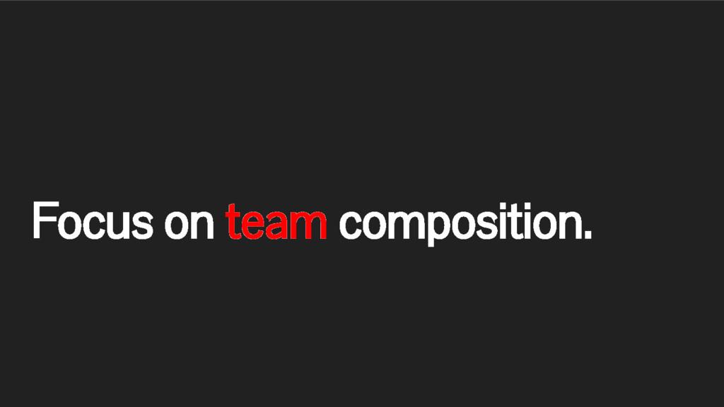 Focus on team composition.