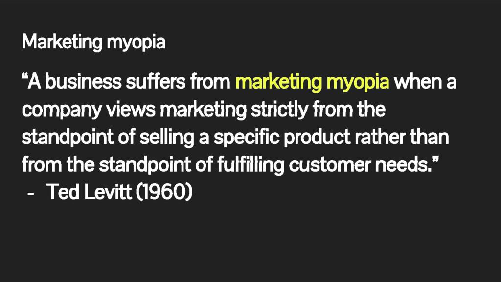 "Marketing myopia ""A business suffers from marke..."