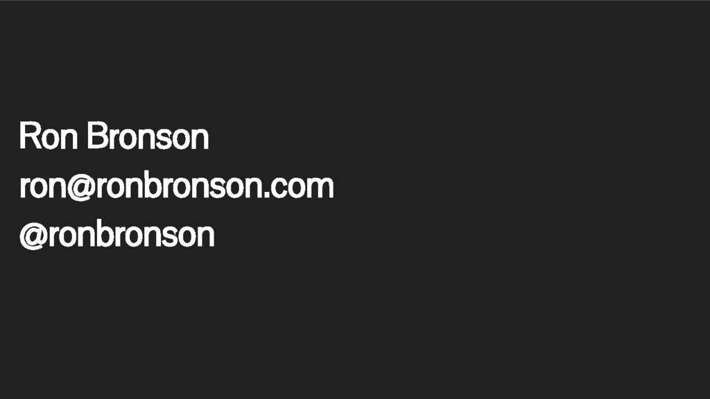 Ron Bronson ron@ronbronson.com @ronbronson