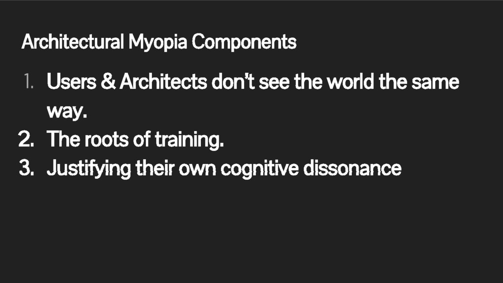 Architectural Myopia Components 1. Users & Arch...