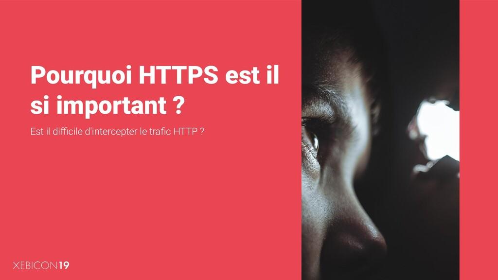 Pourquoi HTTPS est il si important ? Est il diffi...
