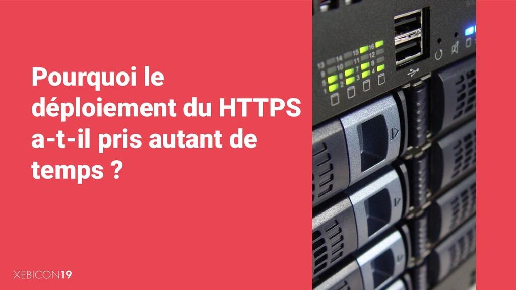 Pourquoi le déploiement du HTTPS a-t-il pris au...