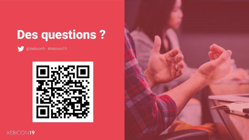 Des questions ? @Xebiconfr - #Xebicon19
