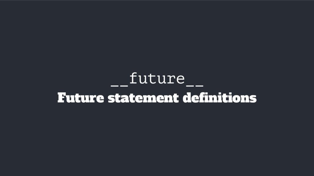 __future__ Future statement definitions