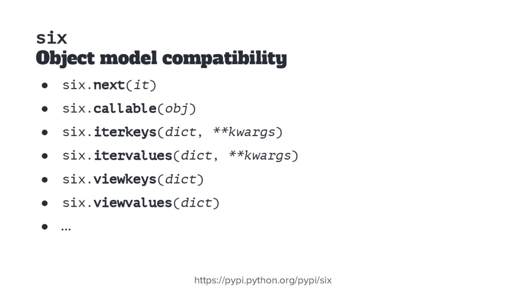six Object model compatibility ● six.next(it) ●...