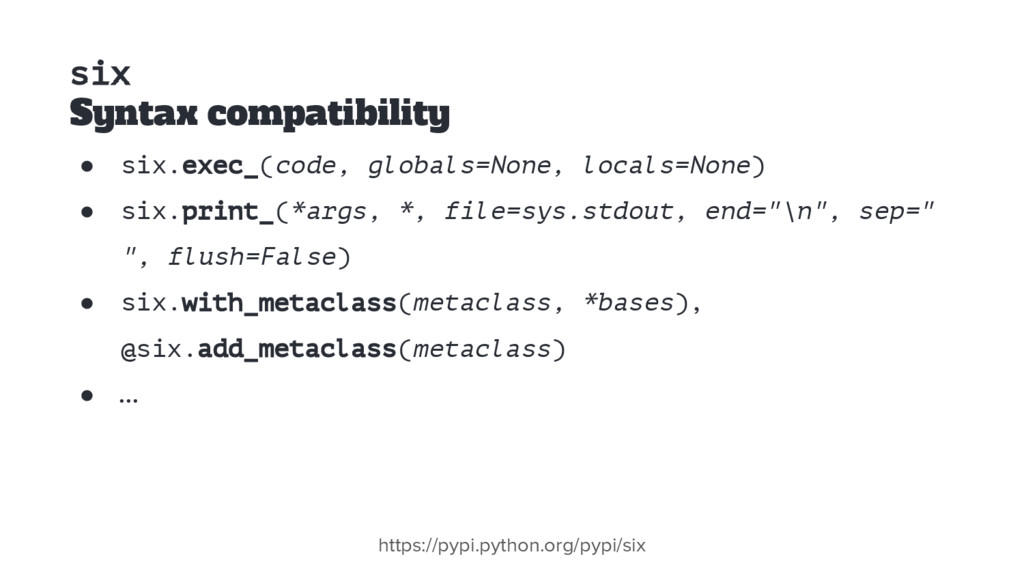 six Syntax compatibility ● six.exec_(code, glob...