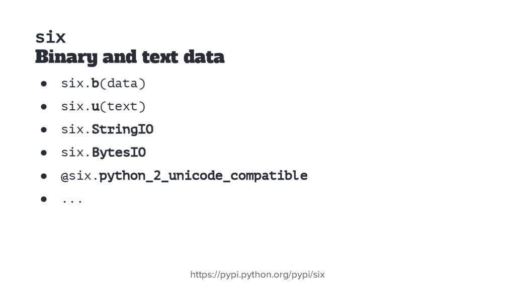 six Binary and text data ● six.b(data) ● six.u(...