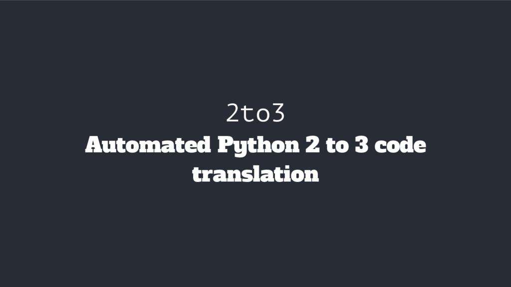 2to3 Automated Python 2 to 3 code translation