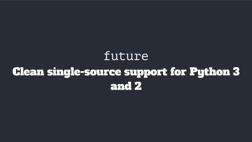future Clean single-source support for Python 3...