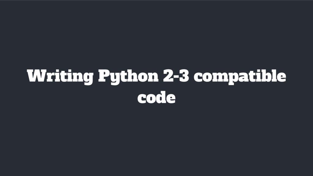 Writing Python 2-3 compatible code