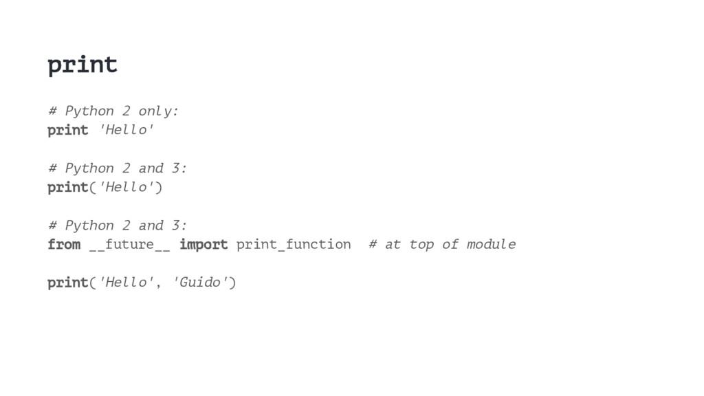 print # Python 2 only: print 'Hello' # Python 2...