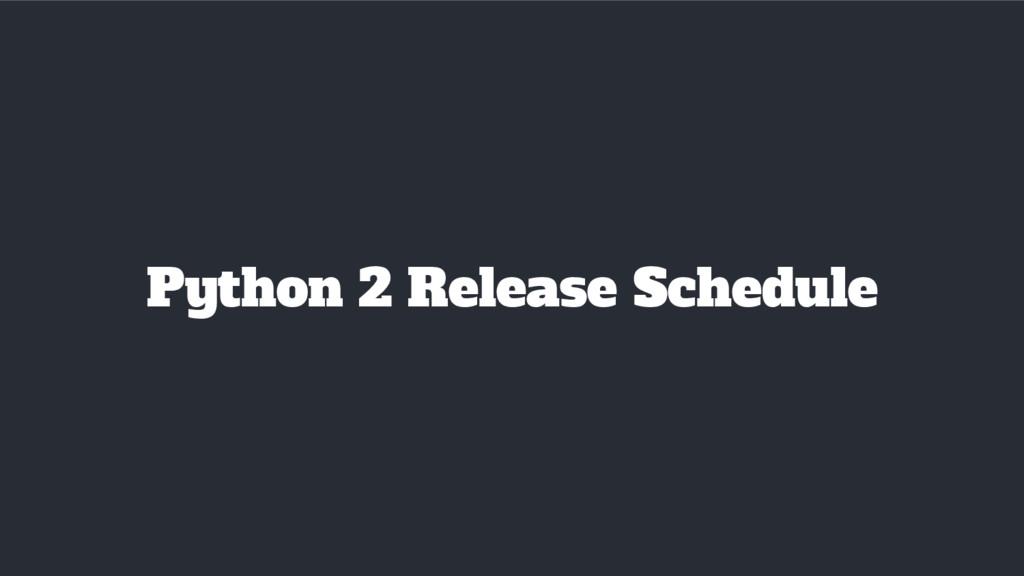 Python 2 Release Schedule
