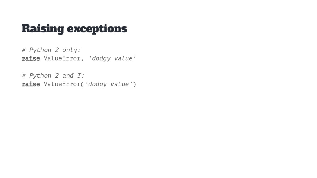 Raising exceptions # Python 2 only: raise Value...