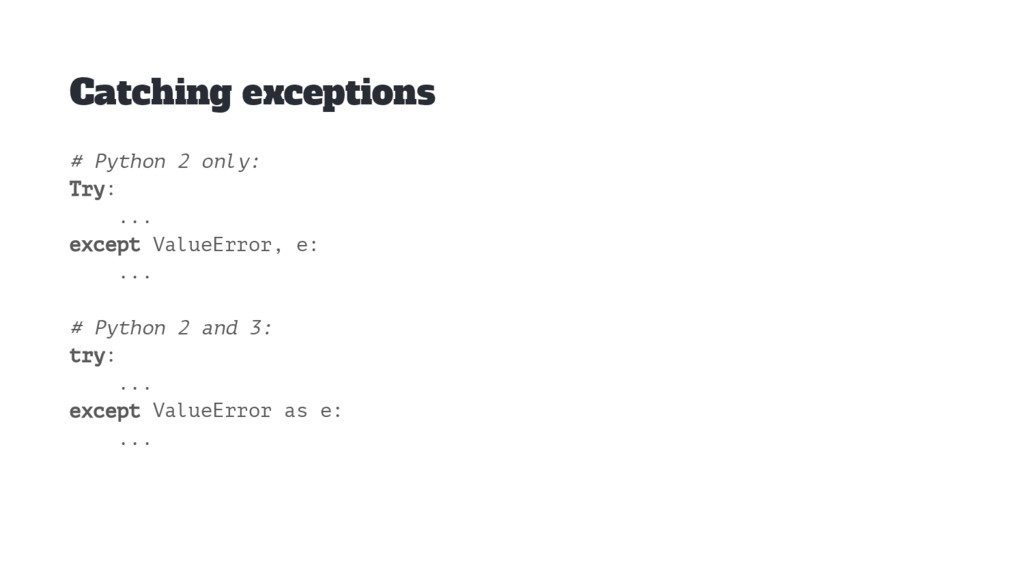 Catching exceptions # Python 2 only: Try: ... e...