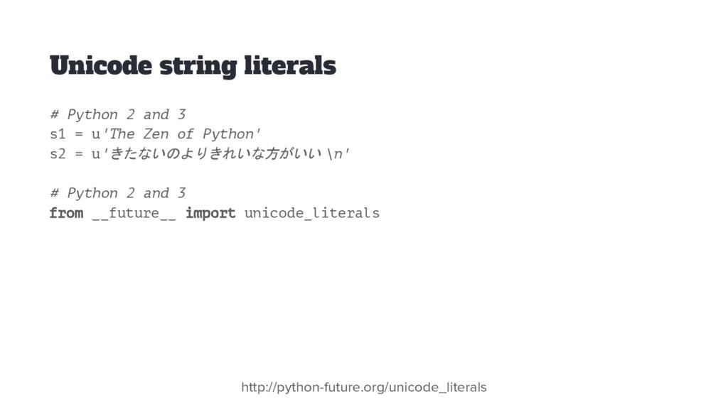 Unicode string literals # Python 2 and 3 s1 = u...