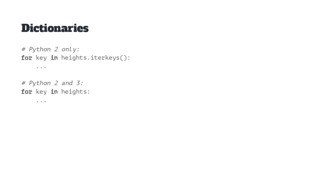 Dictionaries # Python 2 only: for key in height...