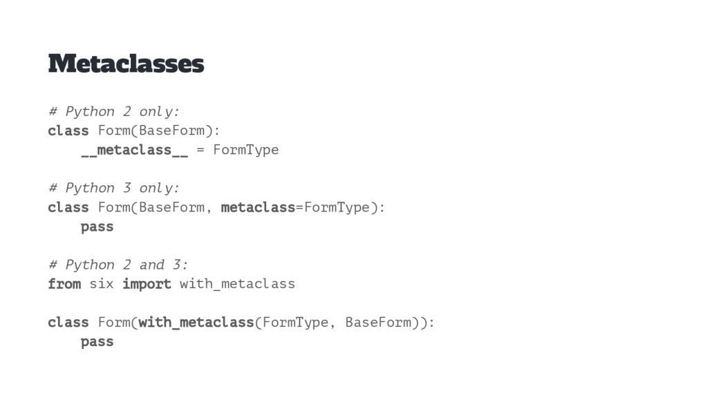 Metaclasses # Python 2 only: class Form(BaseFor...