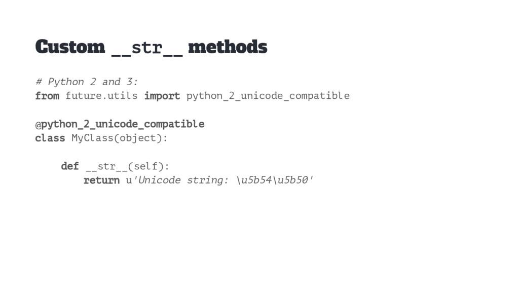 Custom __str__ methods # Python 2 and 3: from f...