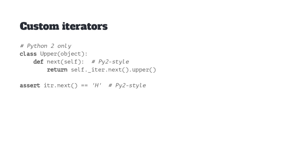 Custom iterators # Python 2 only class Upper(ob...
