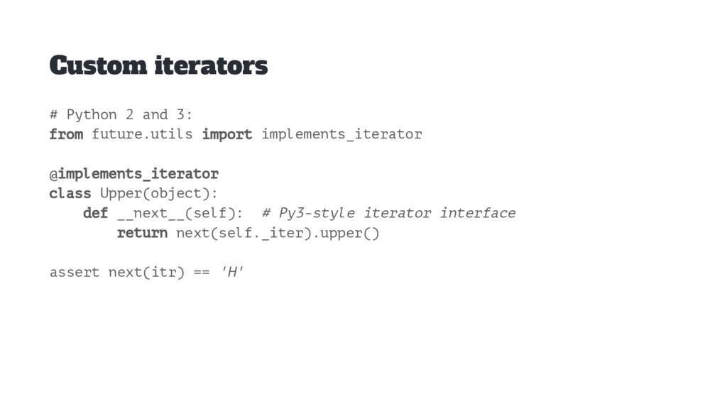 Custom iterators # Python 2 and 3: from future....