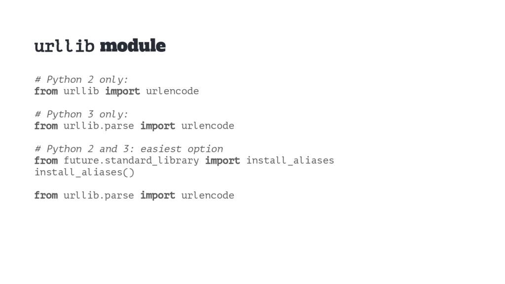 urllib module # Python 2 only: from urllib impo...