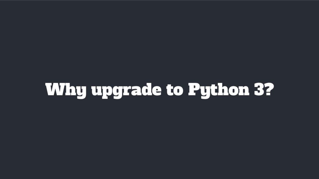 Why upgrade to Python 3?