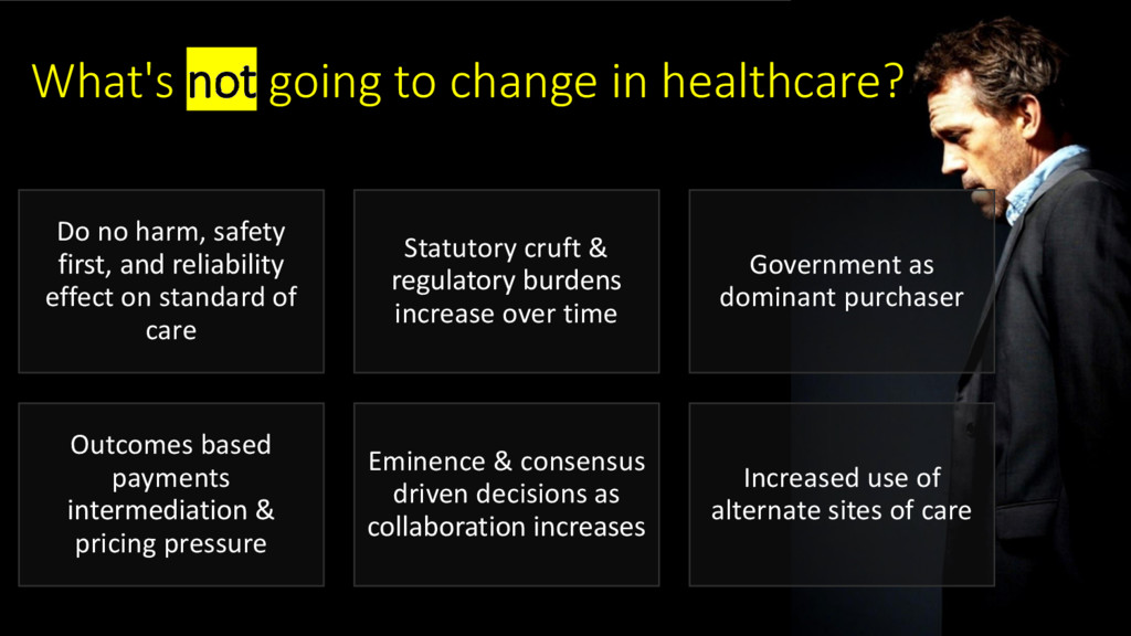 What's not going to change in healthcare? Do no...