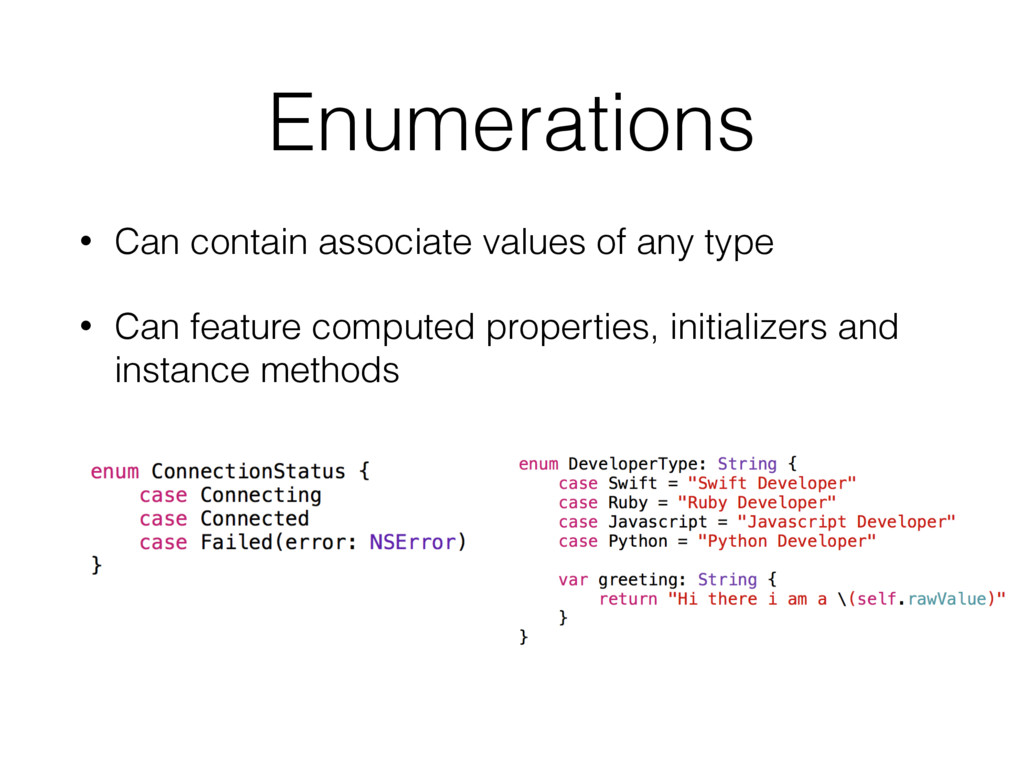 Enumerations • Can contain associate values of ...