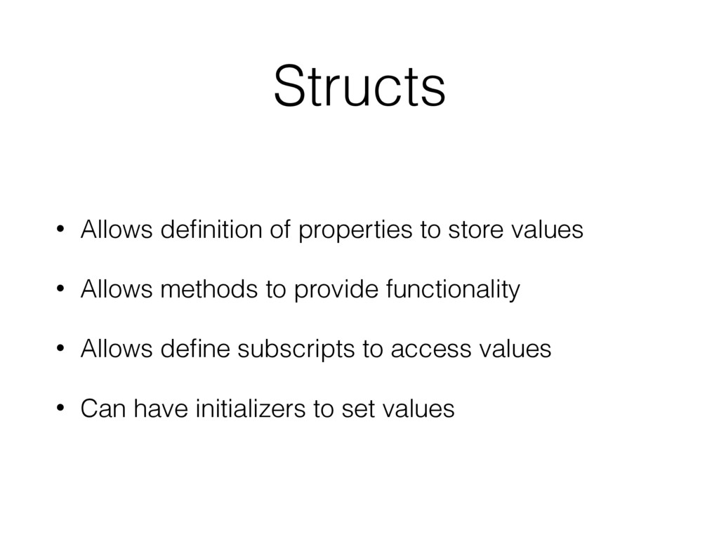 Structs • Allows definition of properties to sto...