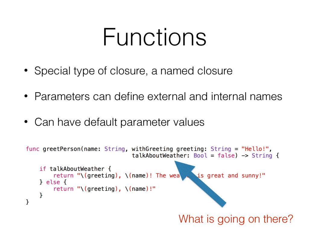 Functions • Special type of closure, a named cl...