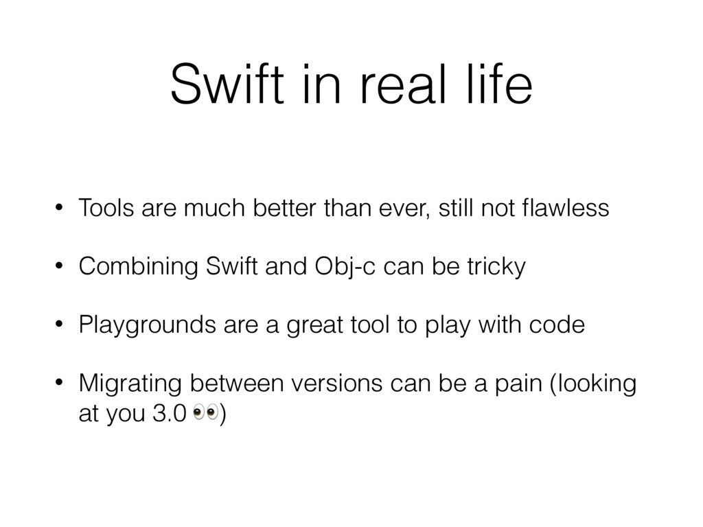 Swift in real life • Tools are much better than...