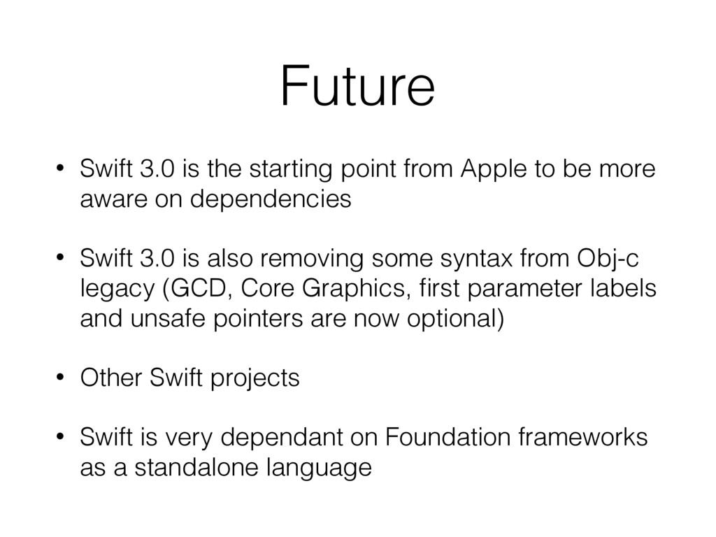 Future • Swift 3.0 is the starting point from A...