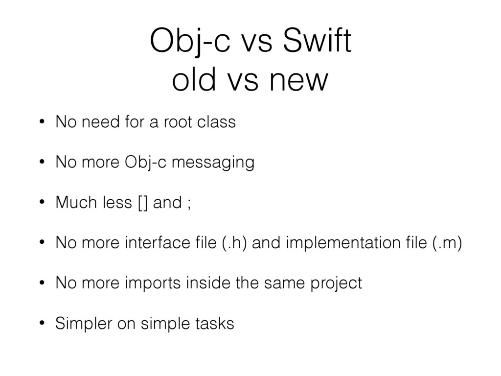 Obj-c vs Swift old vs new • No need for a root ...