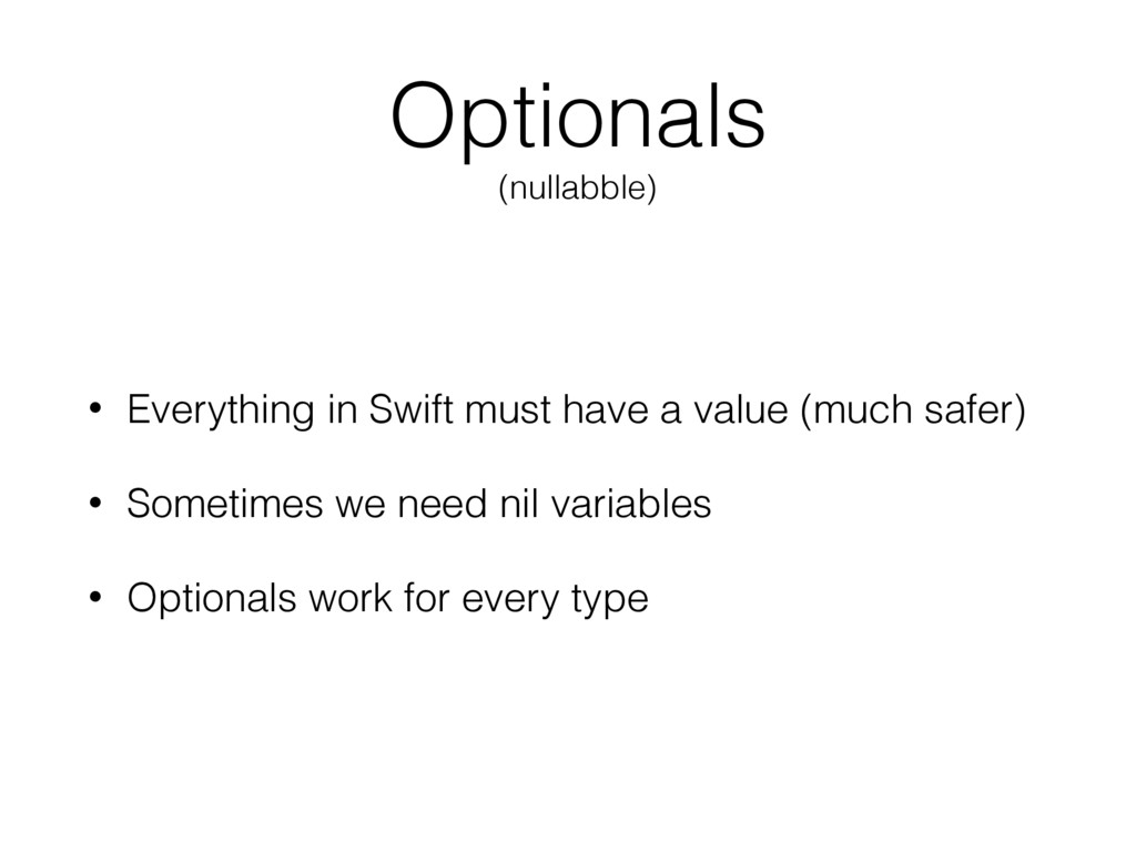 Optionals (nullabble) • Everything in Swift mus...
