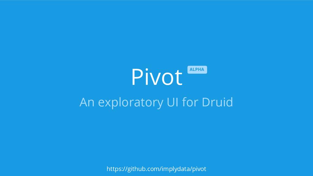 Pivot An exploratory UI for Druid ALPHA https:/...