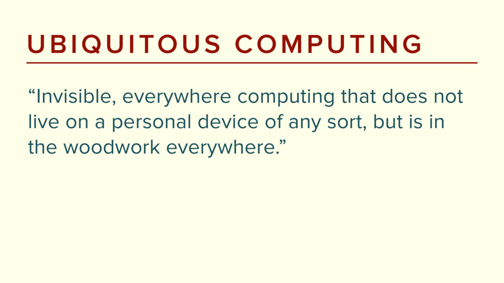 "UBIQUITOUS COMPUTING ""Invisible, everywhere com..."