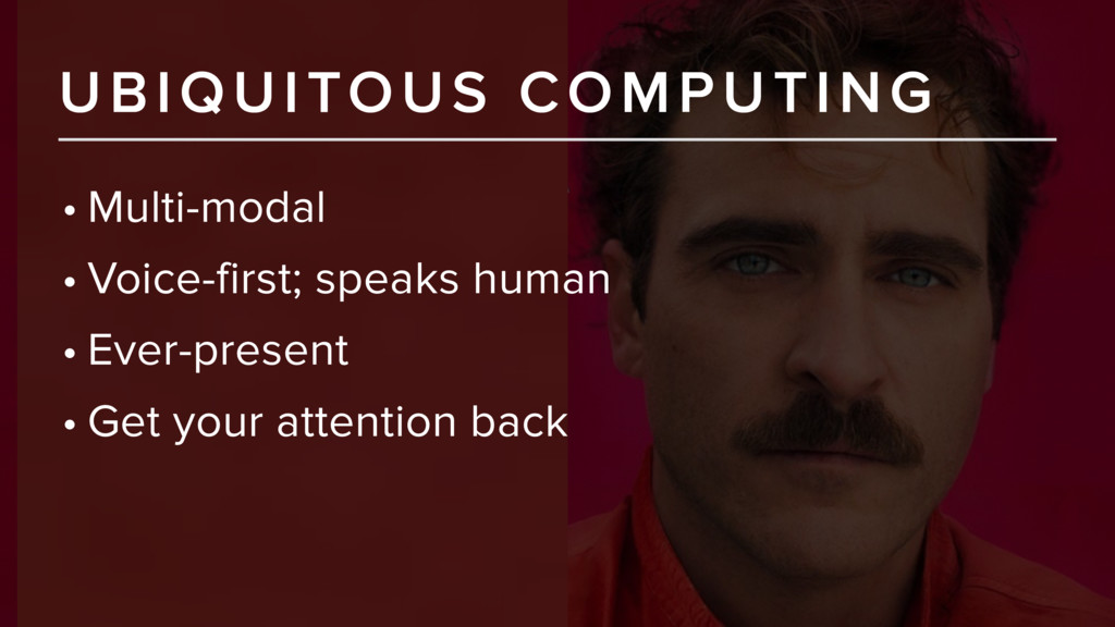 UBIQUITOUS COMPUTING • Multi-modal • Voice-firs...