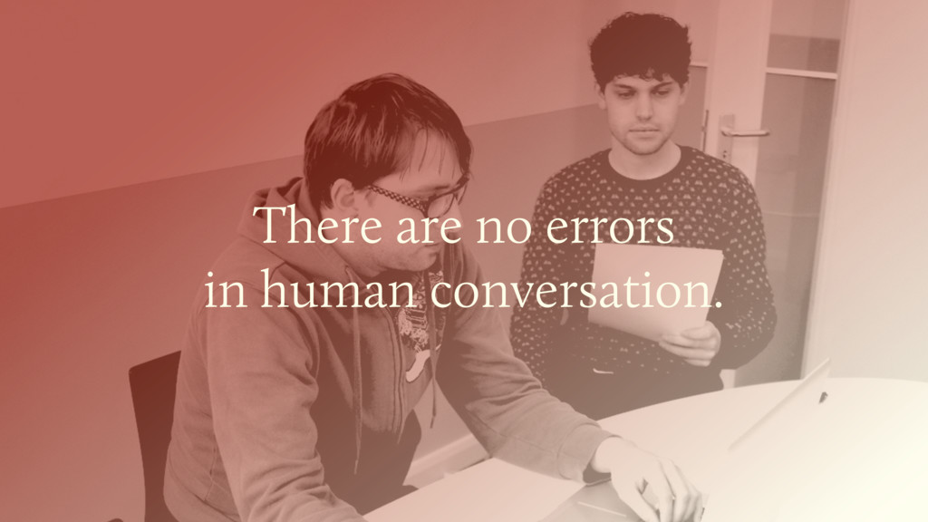 There are no errors in human conversation.