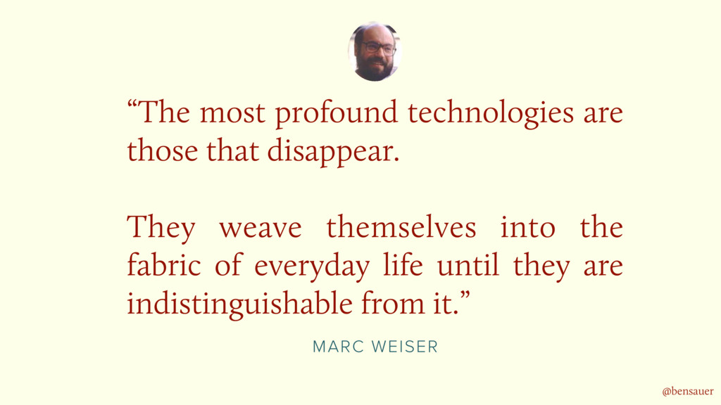 "MARC WEISER ""The most profound technologies are..."