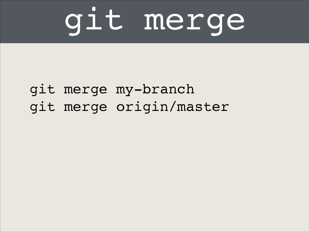 git merge git merge my-branch! git merge origin...