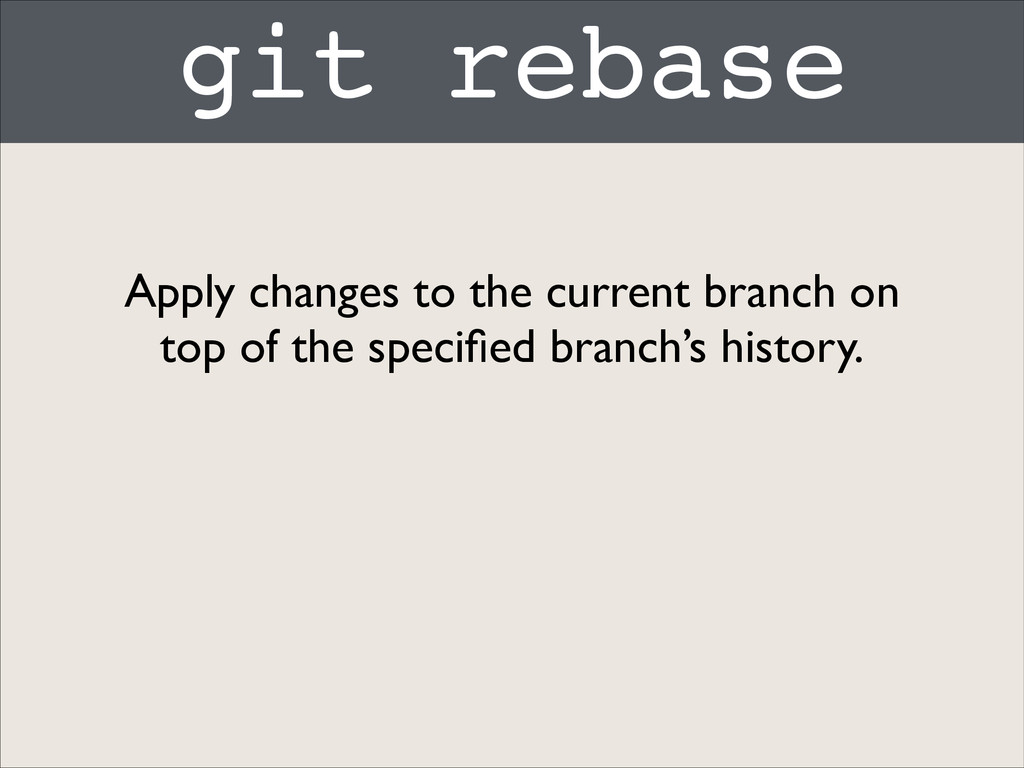 git rebase Apply changes to the current branch ...