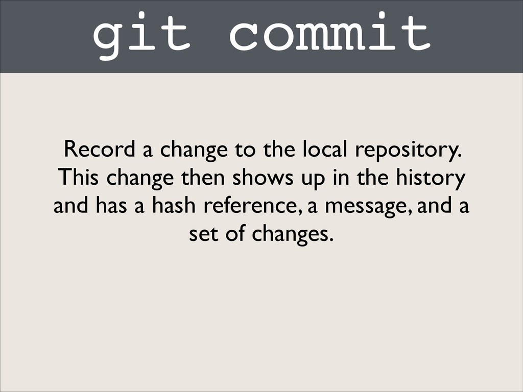 git commit Record a change to the local reposit...