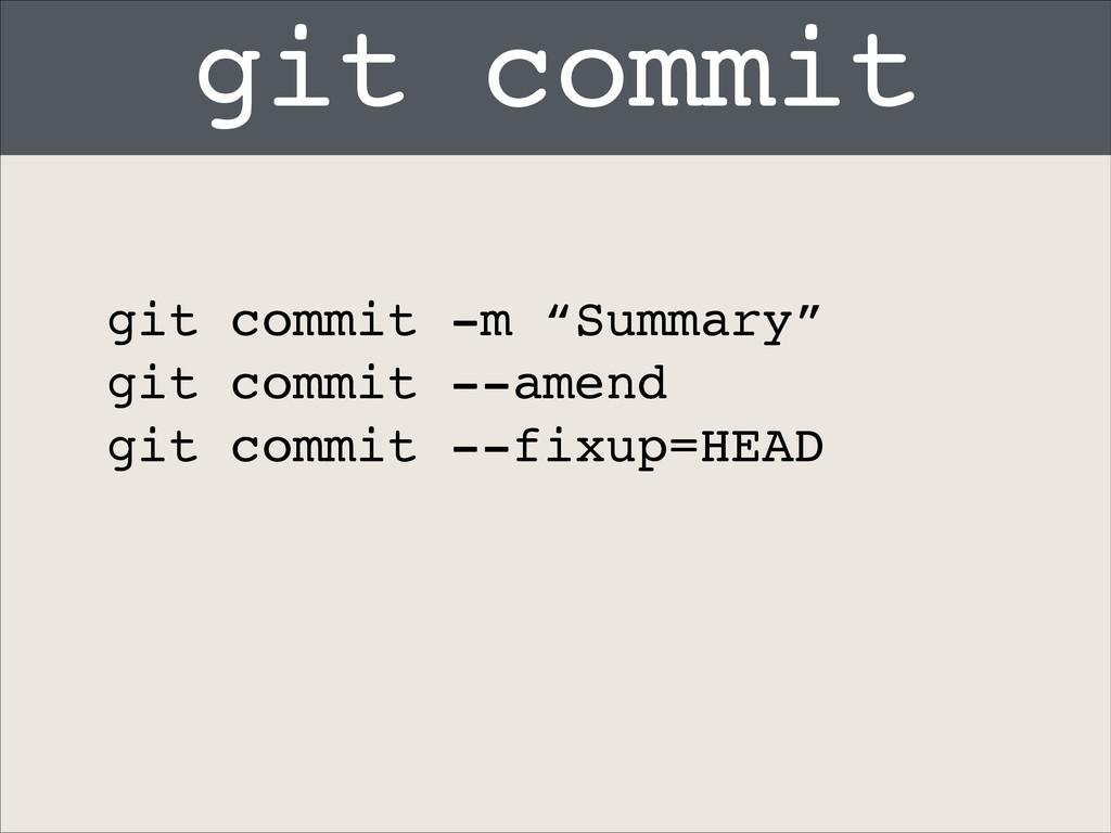 """git commit git commit -m """"Summary""""! git commit ..."""