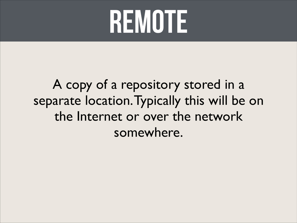 Remote A copy of a repository stored in a separ...