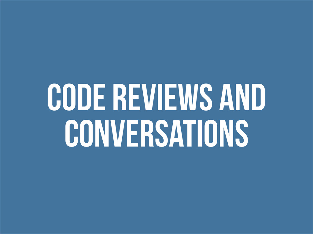code reviews and conversations