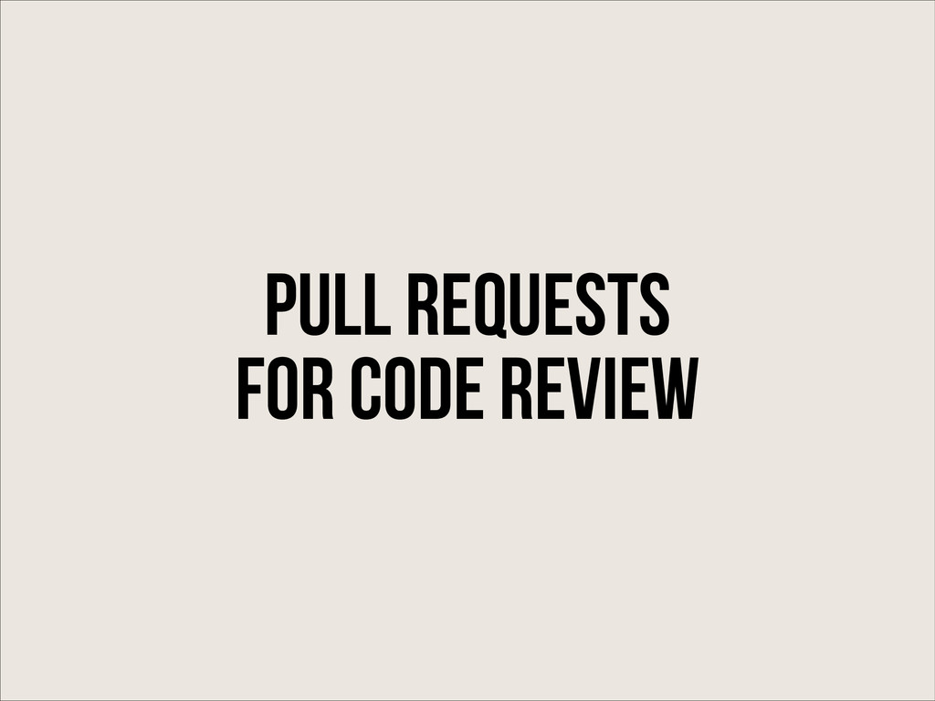 pull requests for code review