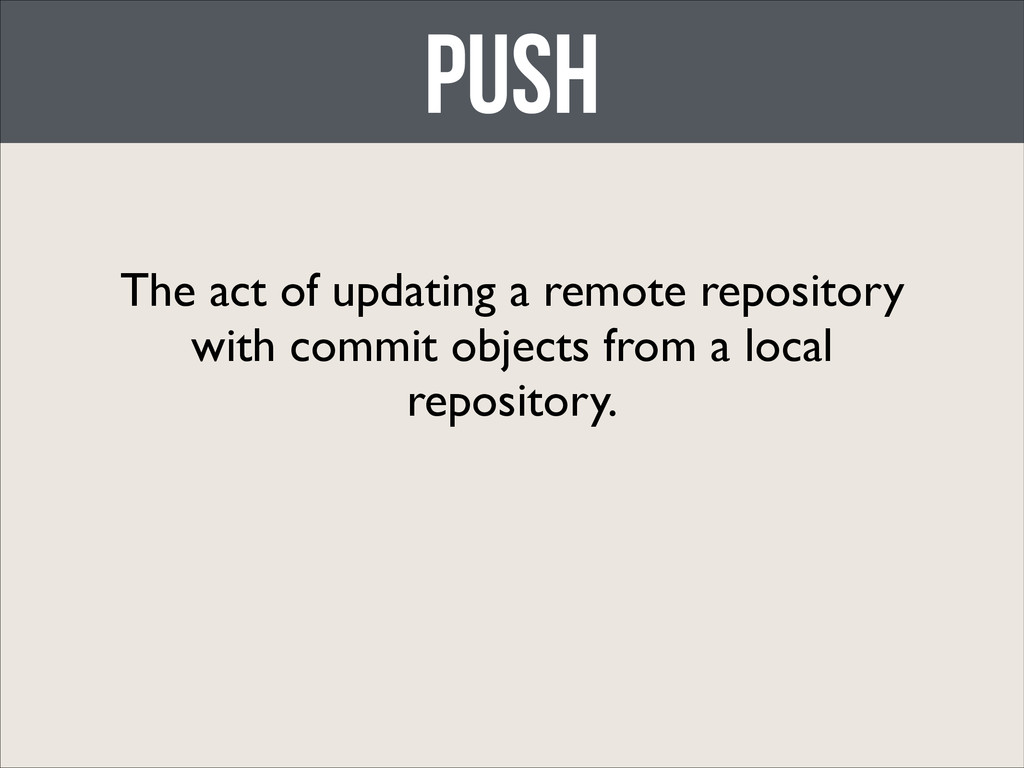 push The act of updating a remote repository wi...