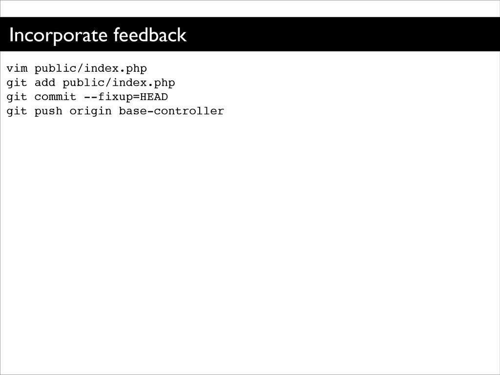 Incorporate feedback vim public/index.php! git ...
