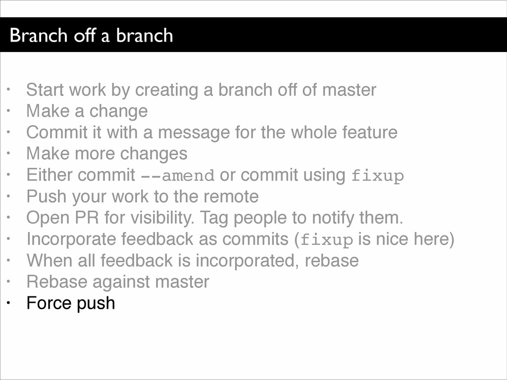 Branch off a branch • Start work by creating a ...