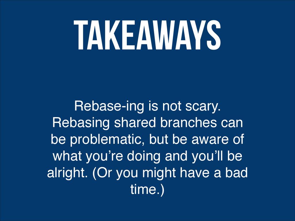 Rebase-ing is not scary. Rebasing shared branch...